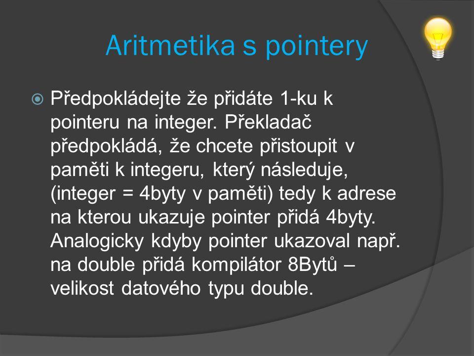 Aritmetika s pointery  Předpokládejte že přidáte 1-ku k pointeru na integer.
