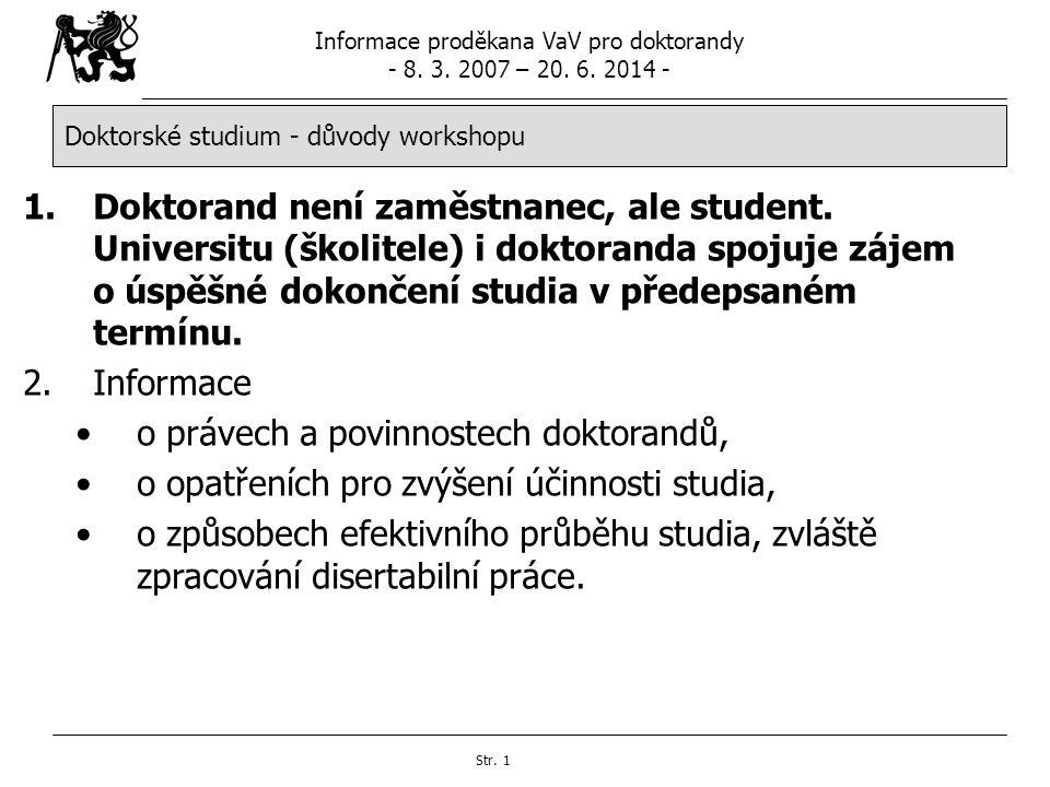 Informace proděkana VaV pro doktorandy - 8. 3. 2007 – 20. 6. 2014 - Str. 1 Doktorské studium - důvody workshopu 1.Doktorand není zaměstnanec, ale stud