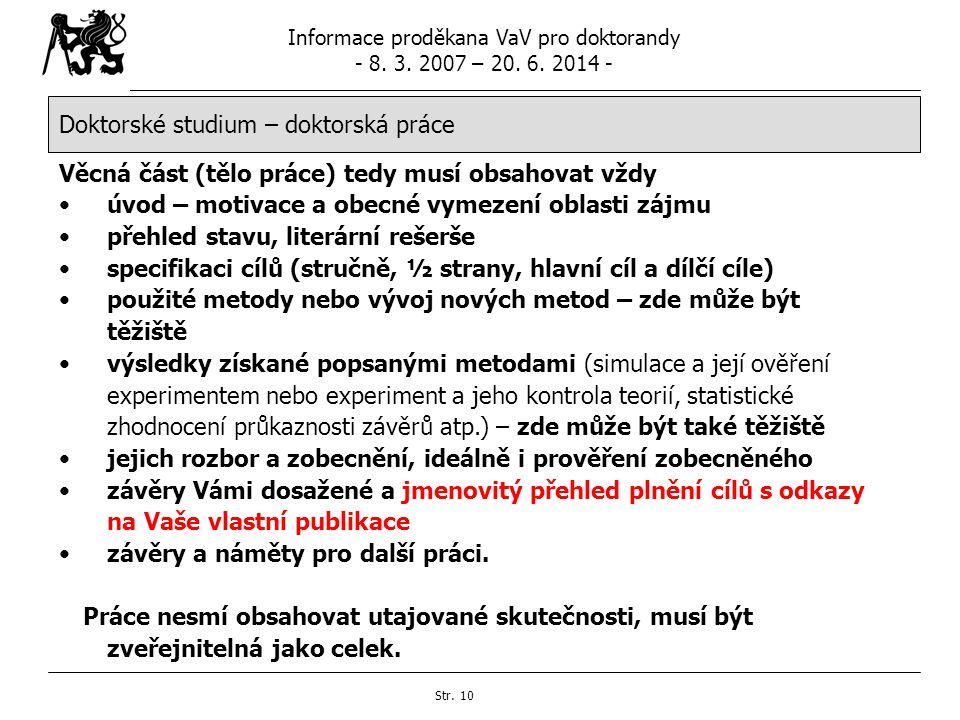 Informace proděkana VaV pro doktorandy - 8. 3. 2007 – 20. 6. 2014 - Str. 10 Doktorské studium – doktorská práce Věcná část (tělo práce) tedy musí obsa