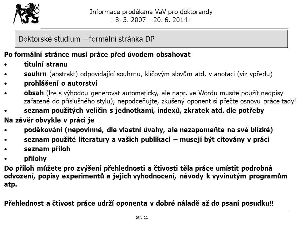 Informace proděkana VaV pro doktorandy - 8. 3. 2007 – 20. 6. 2014 - Str. 11 Doktorské studium – formální stránka DP Po formální stránce musí práce pře