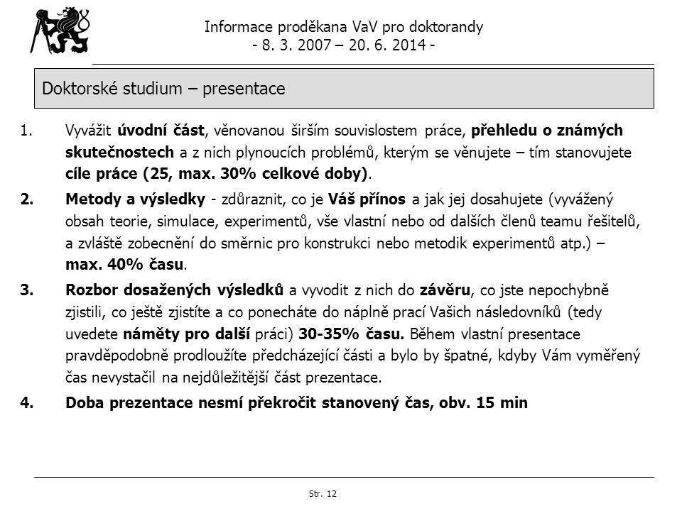 Informace proděkana VaV pro doktorandy - 8. 3. 2007 – 20. 6. 2014 - Str. 12 Doktorské studium – presentace 1.Vyvážit úvodní část, věnovanou širším sou