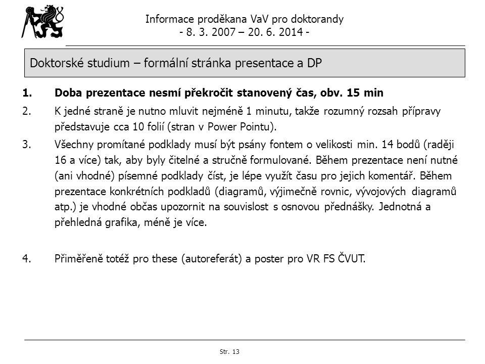 Informace proděkana VaV pro doktorandy - 8. 3. 2007 – 20. 6. 2014 - Str. 13 Doktorské studium – formální stránka presentace a DP 1.Doba prezentace nes