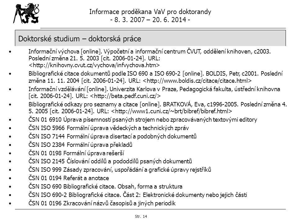 Informace proděkana VaV pro doktorandy - 8. 3. 2007 – 20. 6. 2014 - Str. 14 Doktorské studium – doktorská práce Informační výchova [online]. Výpočetní