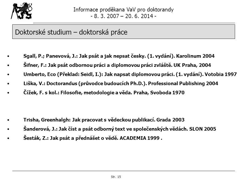 Informace proděkana VaV pro doktorandy - 8. 3. 2007 – 20. 6. 2014 - Str. 15 Doktorské studium – doktorská práce Sgall, P.; Panevová, J.: Jak psát a ja