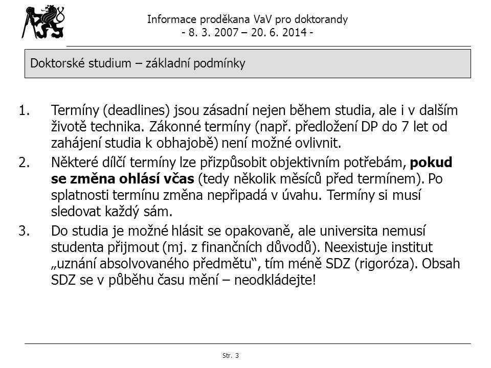 Informace proděkana VaV pro doktorandy - 8. 3. 2007 – 20. 6. 2014 - Str. 3 Doktorské studium – základní podmínky 1.Termíny (deadlines) jsou zásadní ne
