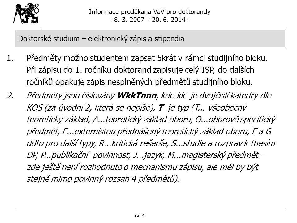 Informace proděkana VaV pro doktorandy - 8. 3. 2007 – 20. 6. 2014 - Str. 4 Doktorské studium – elektronický zápis a stipendia 1.Předměty možno student