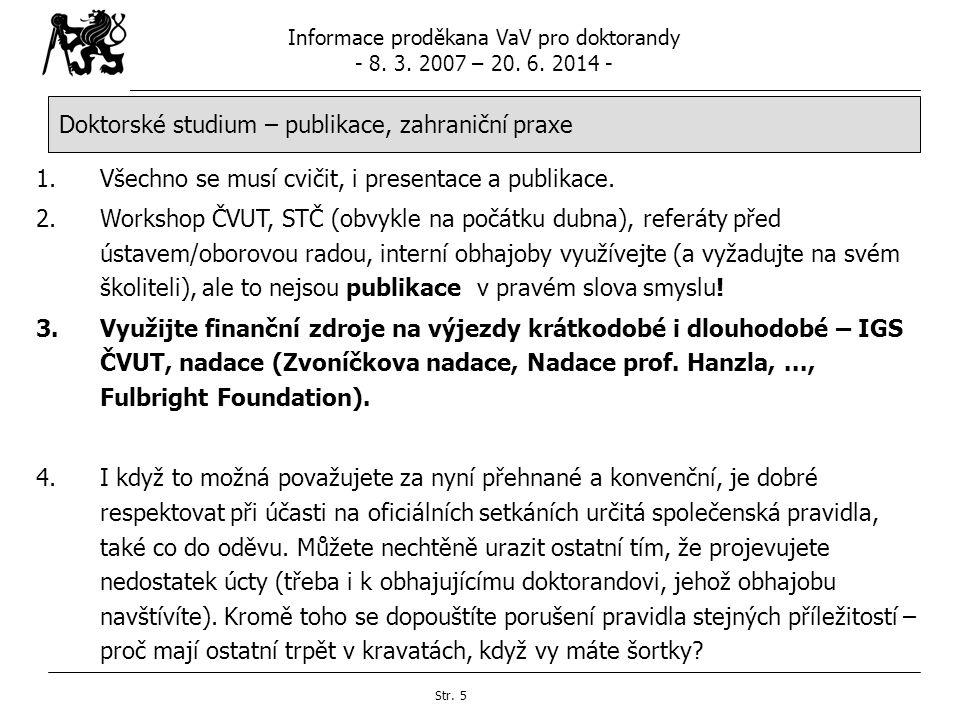 Informace proděkana VaV pro doktorandy - 8. 3. 2007 – 20. 6. 2014 - Str. 5 Doktorské studium – publikace, zahraniční praxe 1.Všechno se musí cvičit, i