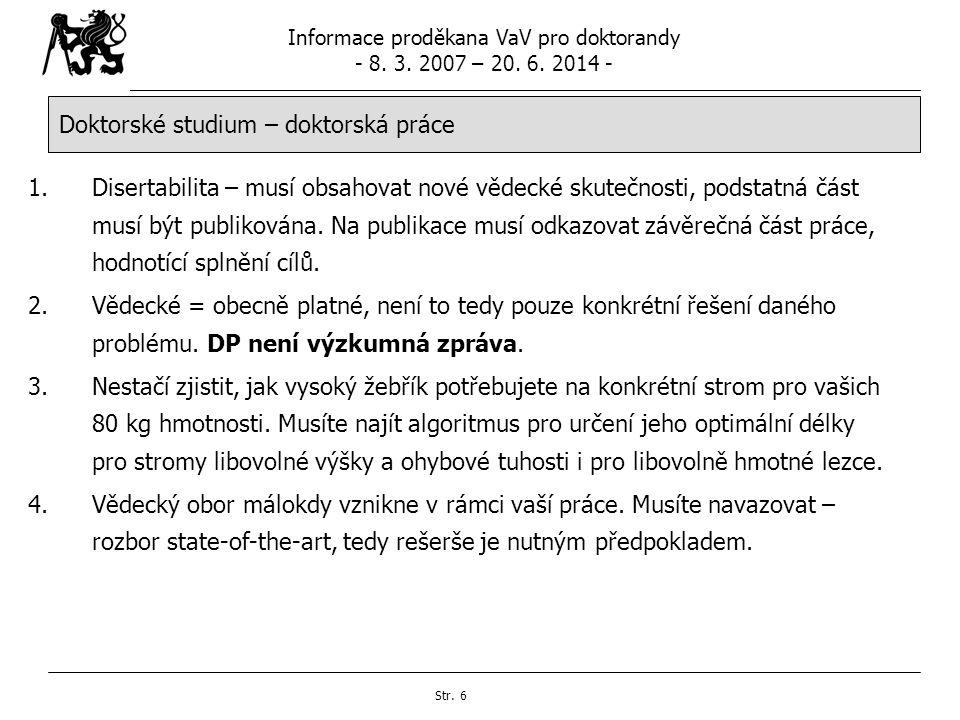 Informace proděkana VaV pro doktorandy - 8. 3. 2007 – 20. 6. 2014 - Str. 6 Doktorské studium – doktorská práce 1.Disertabilita – musí obsahovat nové v