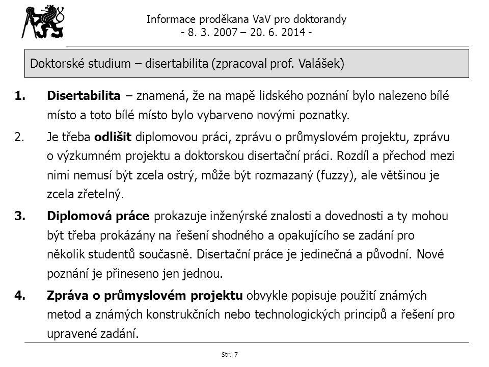 Informace proděkana VaV pro doktorandy - 8. 3. 2007 – 20. 6. 2014 - Str. 7 Doktorské studium – disertabilita (zpracoval prof. Valášek) 1.Disertabilita