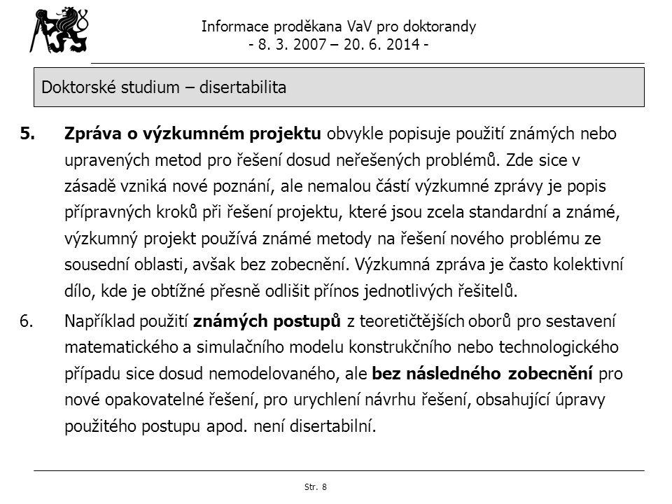 Informace proděkana VaV pro doktorandy - 8. 3. 2007 – 20. 6. 2014 - Str. 8 Doktorské studium – disertabilita 5.Zpráva o výzkumném projektu obvykle pop