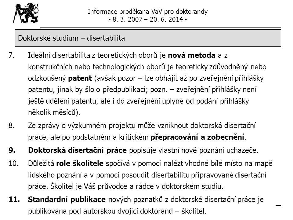 Informace proděkana VaV pro doktorandy - 8. 3. 2007 – 20. 6. 2014 - Str. 9 Doktorské studium – disertabilita 7.Ideální disertabilita z teoretických ob