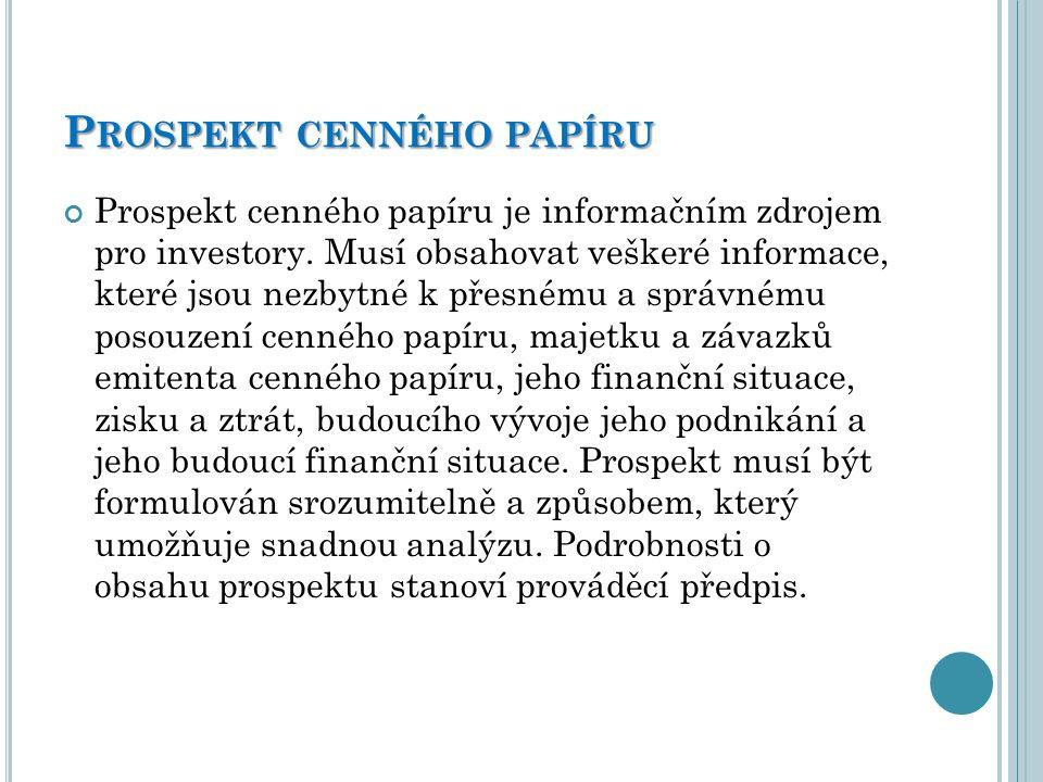 P ROSPEKT CENNÉHO PAPÍRU Prospekt cenného papíru je informačním zdrojem pro investory. Musí obsahovat veškeré informace, které jsou nezbytné k přesném