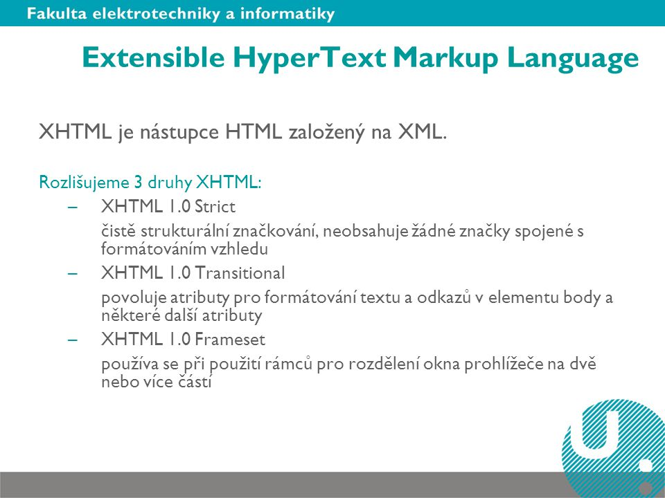 Extensible HyperText Markup Language XHTML je nástupce HTML založený na XML.