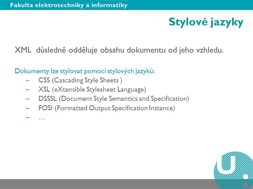 Stylové jazyky XML důsledně odděluje obsahu dokumentu od jeho vzhledu.