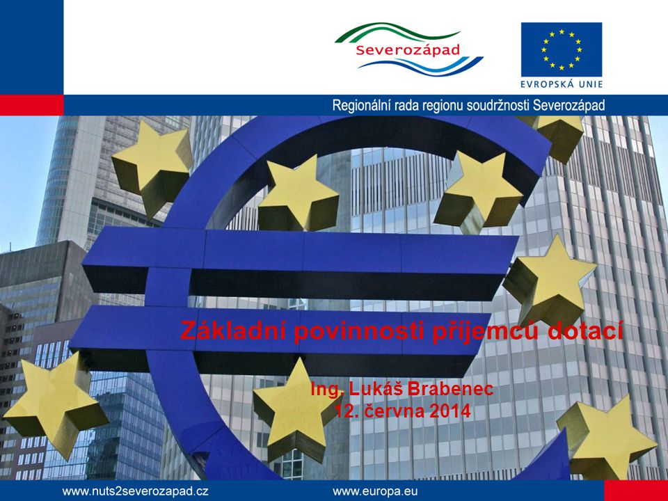 Základní povinnosti příjemců dotací Ing. Lukáš Brabenec 12. června 2014