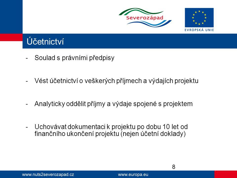Účetnictví -Soulad s právními předpisy -Vést účetnictví o veškerých příjmech a výdajích projektu -Analyticky oddělit příjmy a výdaje spojené s projektem -Uchovávat dokumentaci k projektu po dobu 10 let od finančního ukončení projektu (nejen účetní doklady) 8