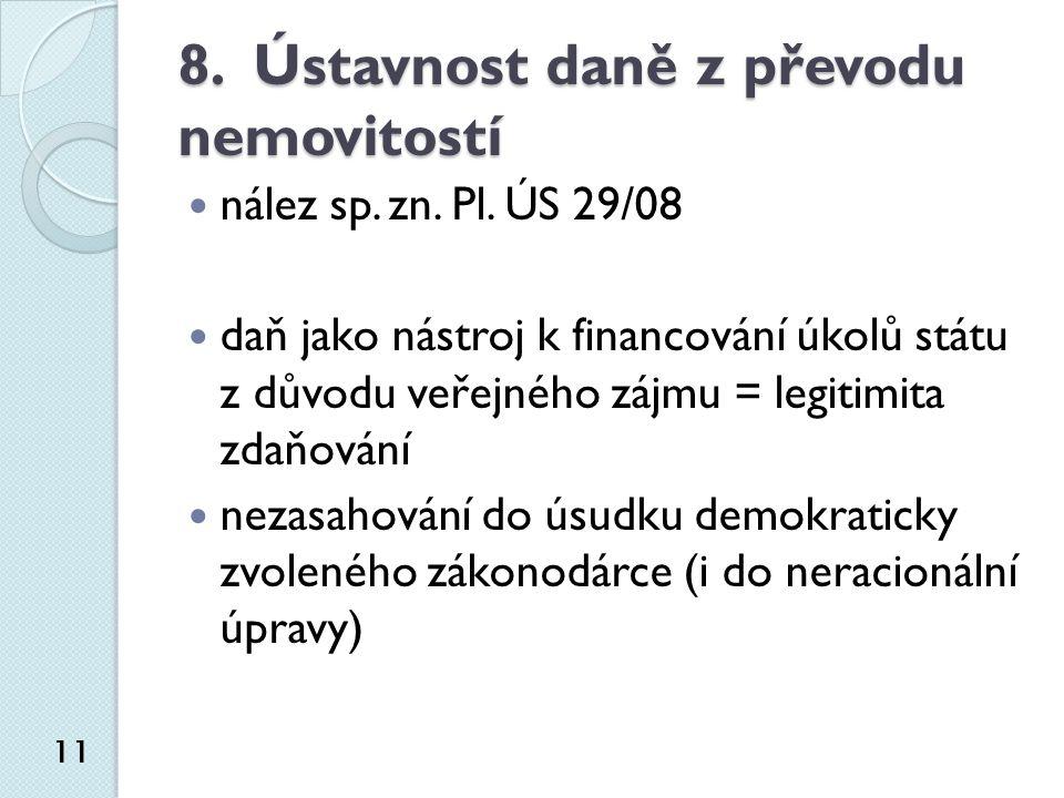 8. Ústavnost daně z převodu nemovitostí nález sp. zn. Pl. ÚS 29/08 daň jako nástroj k financování úkolů státu z důvodu veřejného zájmu = legitimita zd