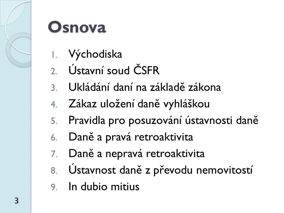 Osnova 1. Východiska 2. Ústavní soud ČSFR 3. Ukládání daní na základě zákona 4.
