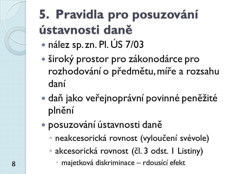 5. Pravidla pro posuzování ústavnosti daně nález sp. zn. Pl. ÚS 7/03 široký prostor pro zákonodárce pro rozhodování o předmětu, míře a rozsahu daní da