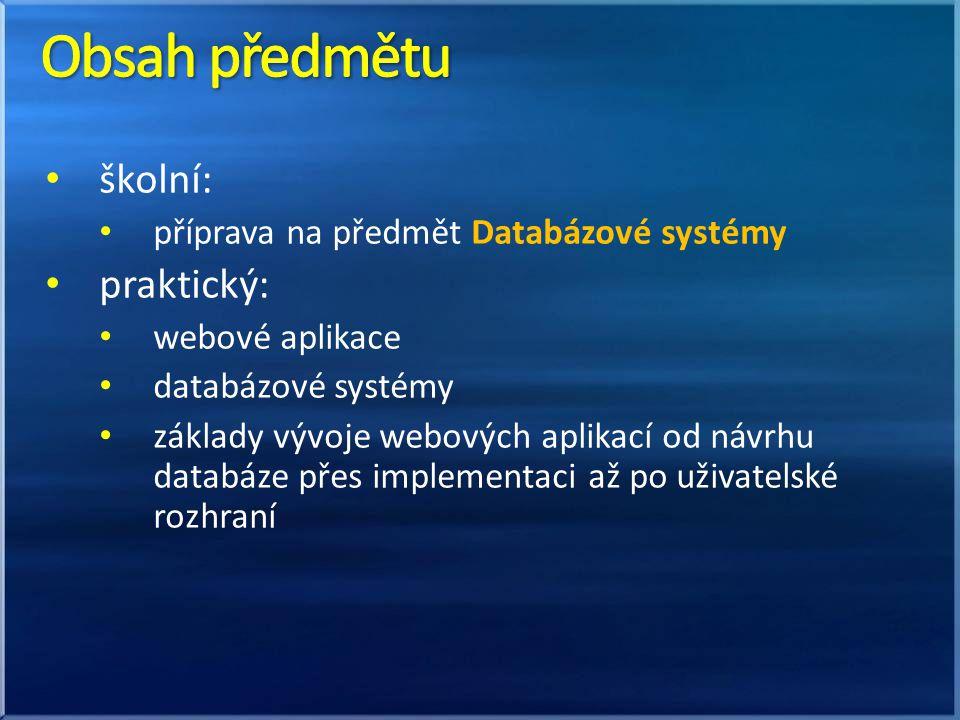 školní: příprava na předmět Databázové systémy praktický: webové aplikace databázové systémy základy vývoje webových aplikací od návrhu databáze přes