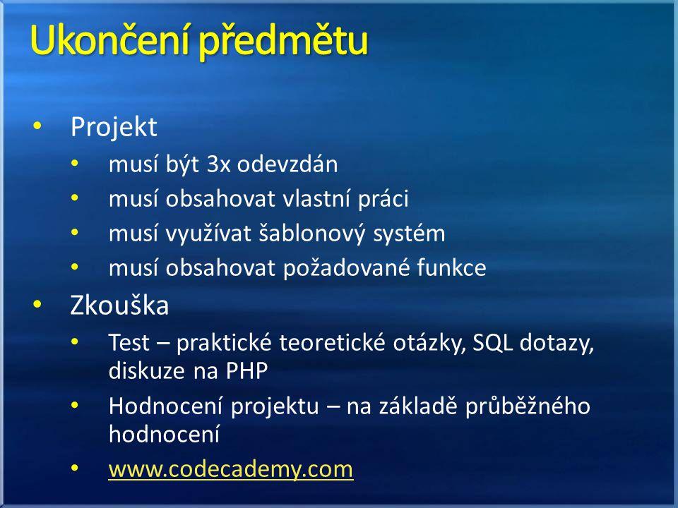 Projekt musí být 3x odevzdán musí obsahovat vlastní práci musí využívat šablonový systém musí obsahovat požadované funkce Zkouška Test – praktické teo