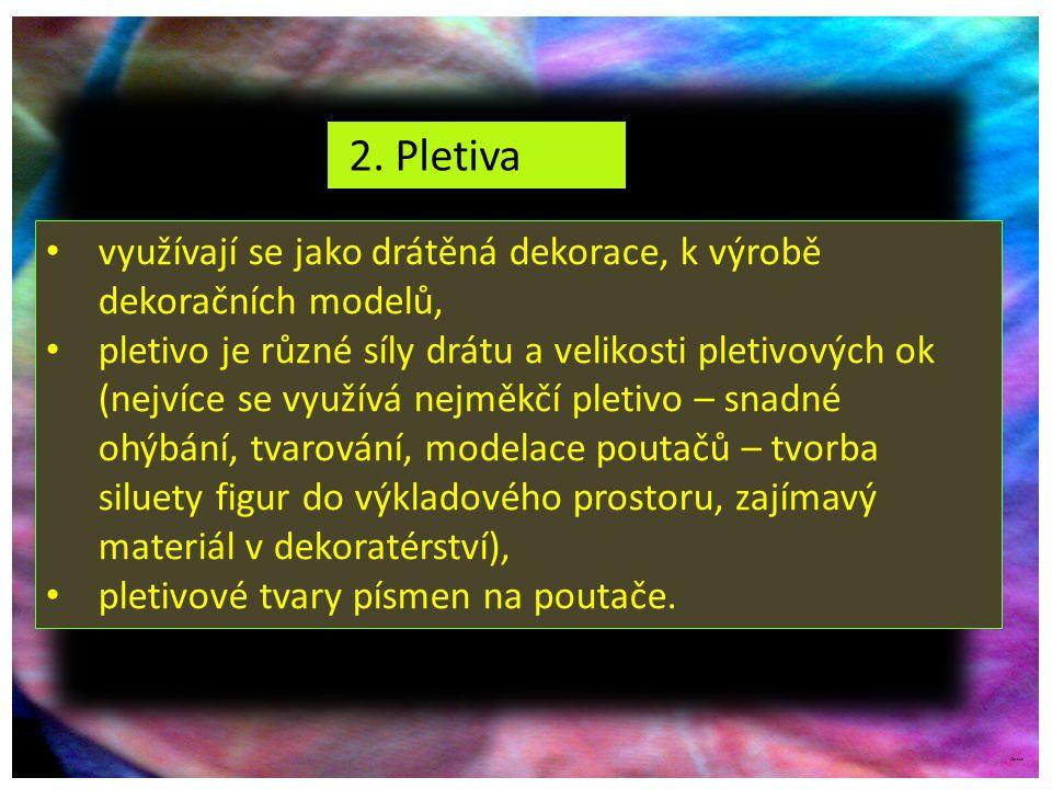 2. Pletiva využívají se jako drátěná dekorace, k výrobě dekoračních modelů, pletivo je různé síly drátu a velikosti pletivových ok (nejvíce se využívá