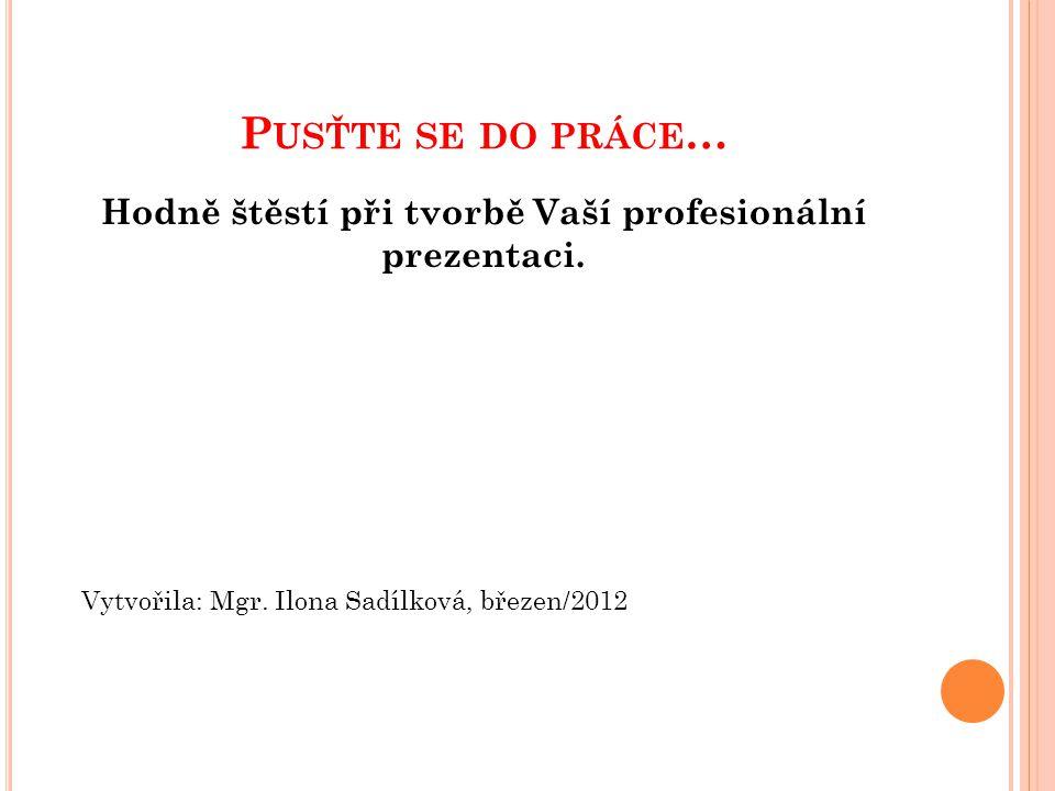 D IDAKTICKÉ POZNÁMKY : Tato prezentace slouží jako celkové shrnutí a základní přehled programu powerpoint.