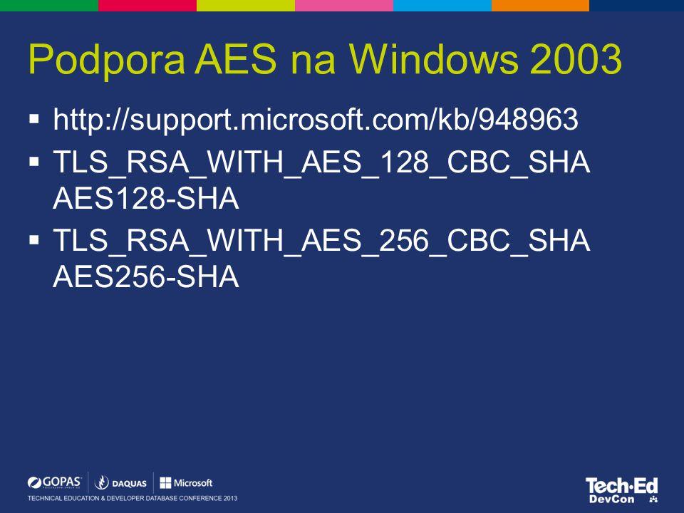 Podpora AES na Windows 2003  http://support.microsoft.com/kb/948963  TLS_RSA_WITH_AES_128_CBC_SHA AES128-SHA  TLS_RSA_WITH_AES_256_CBC_SHA AES256-S