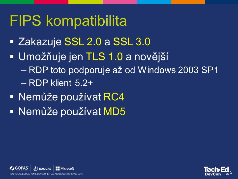  Zakazuje SSL 2.0 a SSL 3.0  Umožňuje jen TLS 1.0 a novější –RDP toto podporuje až od Windows 2003 SP1 –RDP klient 5.2+  Nemůže používat RC4  Nemů
