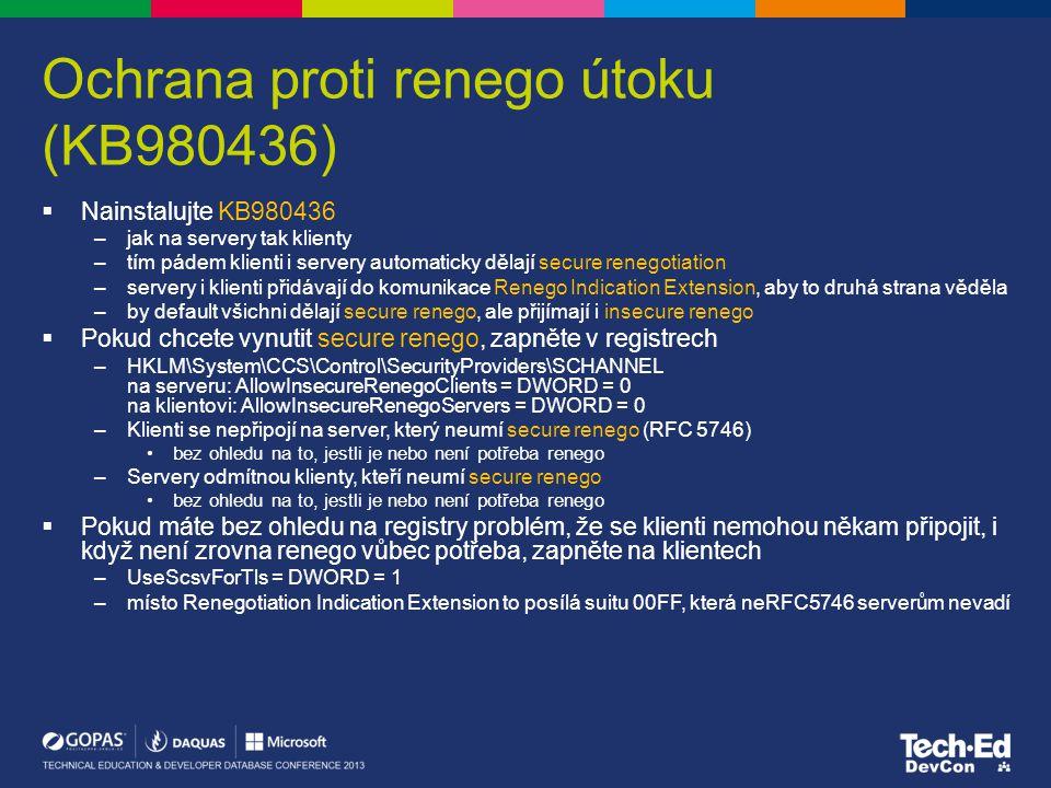 Ochrana proti renego útoku (KB980436)  Nainstalujte KB980436 –jak na servery tak klienty –tím pádem klienti i servery automaticky dělají secure reneg