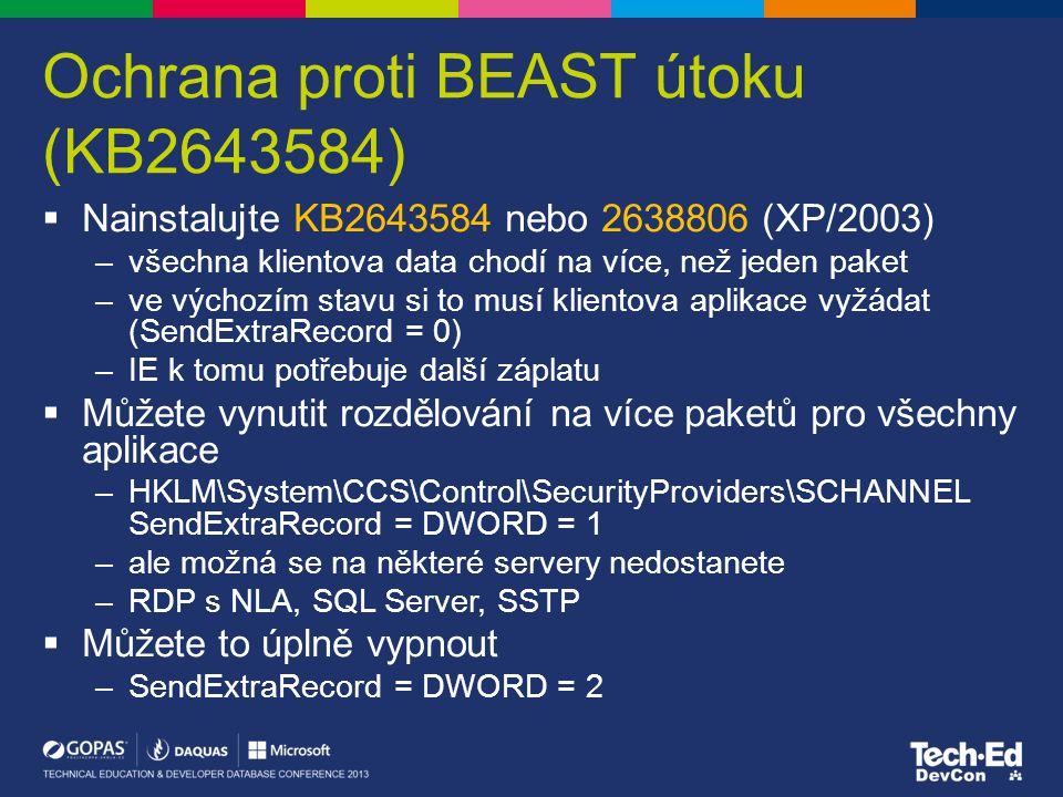 Ochrana proti BEAST útoku (KB2643584)  Nainstalujte KB2643584 nebo 2638806 (XP/2003) –všechna klientova data chodí na více, než jeden paket –ve výcho