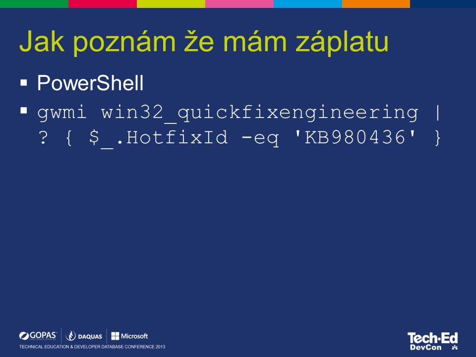 Jak poznám že mám záplatu  PowerShell  gwmi win32_quickfixengineering | ? { $_.HotfixId -eq 'KB980436' }