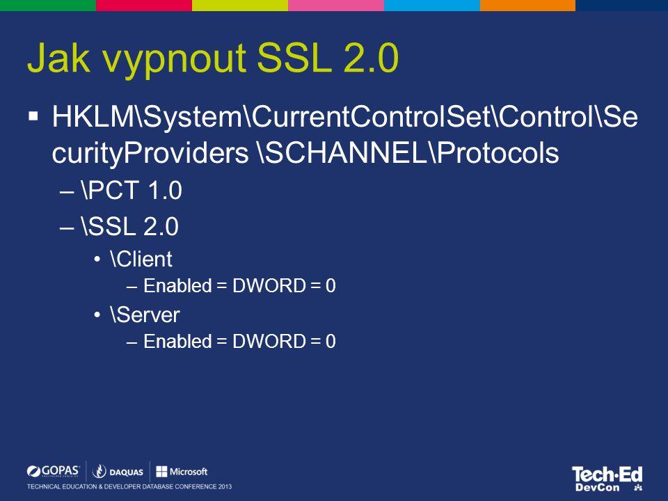 Jak vypnout SSL 2.0  HKLM\System\CurrentControlSet\Control\Se curityProviders \SCHANNEL\Protocols –\PCT 1.0 –\SSL 2.0 \Client –Enabled = DWORD = 0 \S