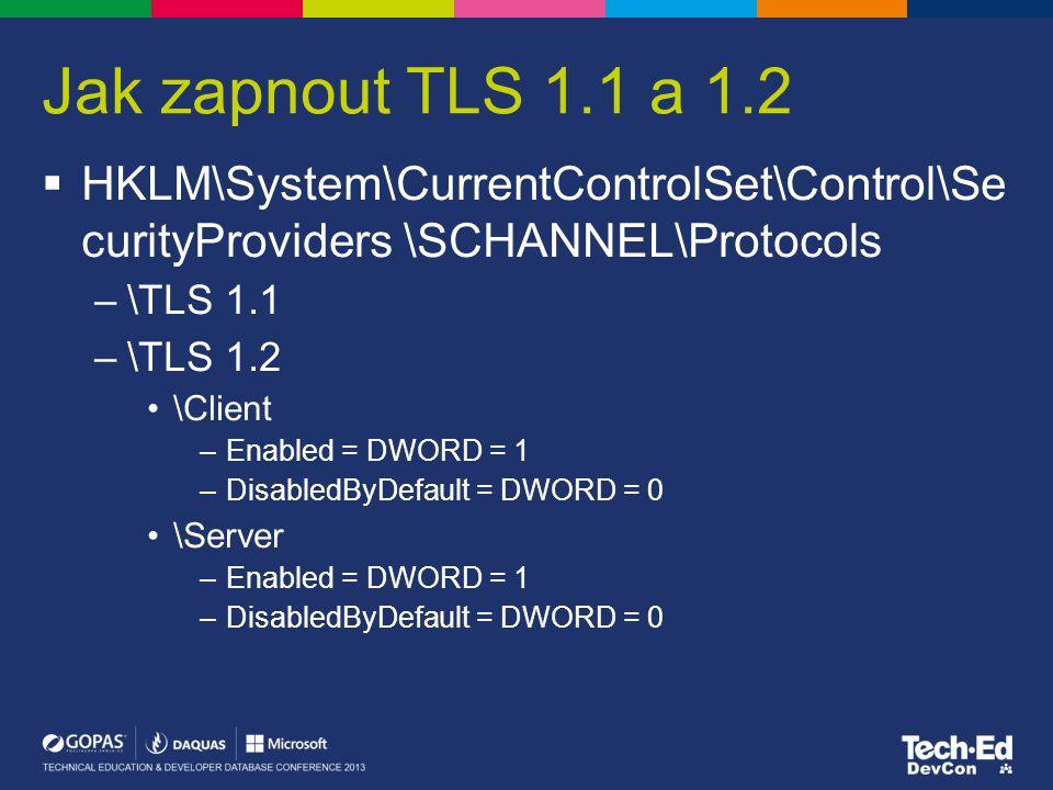 Jak zapnout TLS 1.1 a 1.2  HKLM\System\CurrentControlSet\Control\Se curityProviders \SCHANNEL\Protocols –\TLS 1.1 –\TLS 1.2 \Client –Enabled = DWORD