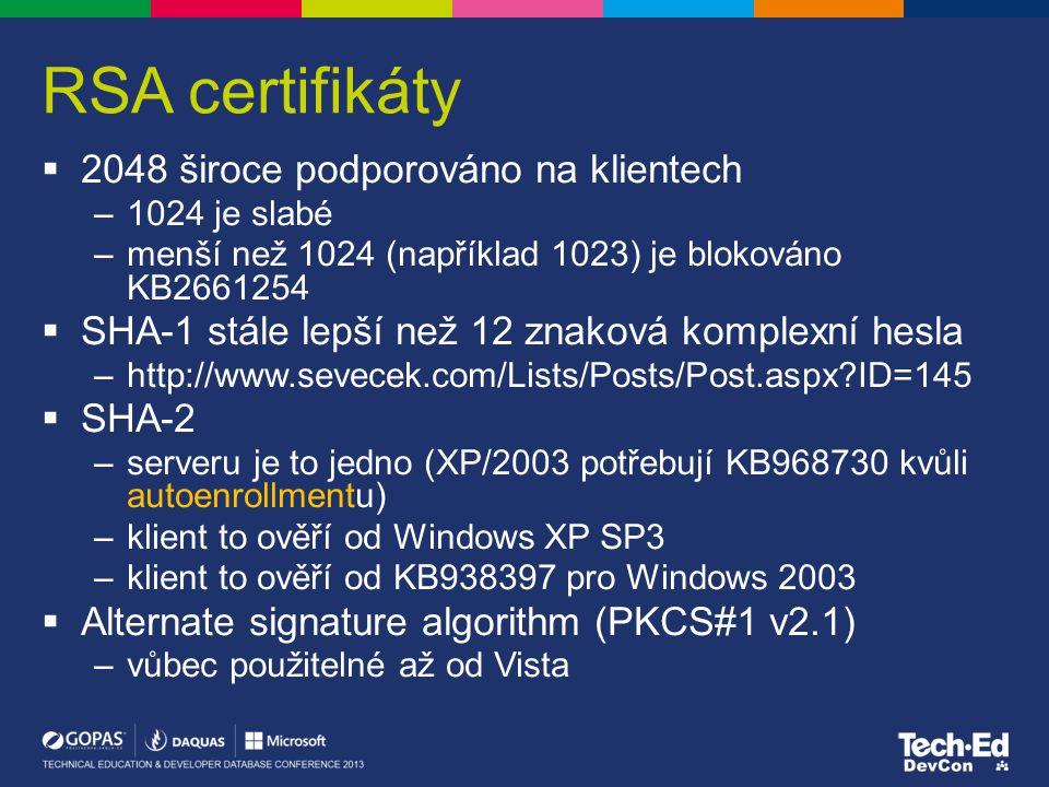 RSA certifikáty  2048 široce podporováno na klientech –1024 je slabé –menší než 1024 (například 1023) je blokováno KB2661254  SHA-1 stále lepší než