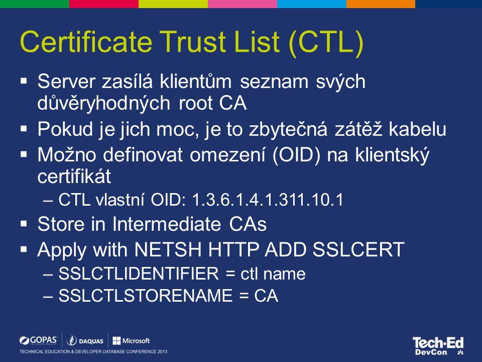 Certificate Trust List (CTL)  Server zasílá klientům seznam svých důvěryhodných root CA  Pokud je jich moc, je to zbytečná zátěž kabelu  Možno defi
