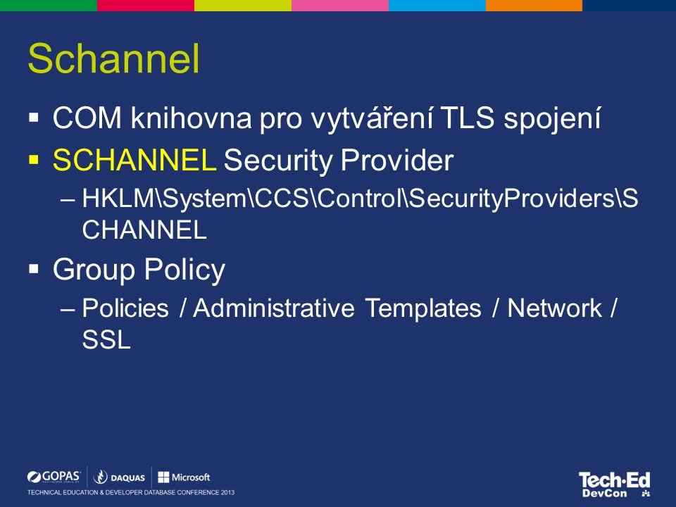 Schannel  COM knihovna pro vytváření TLS spojení  SCHANNEL Security Provider –HKLM\System\CCS\Control\SecurityProviders\S CHANNEL  Group Policy –Po