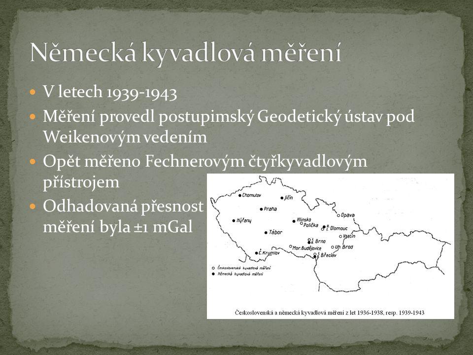 V letech 1939-1943 Měření provedl postupimský Geodetický ústav pod Weikenovým vedením Opět měřeno Fechnerovým čtyřkyvadlovým přístrojem Odhadovaná pře