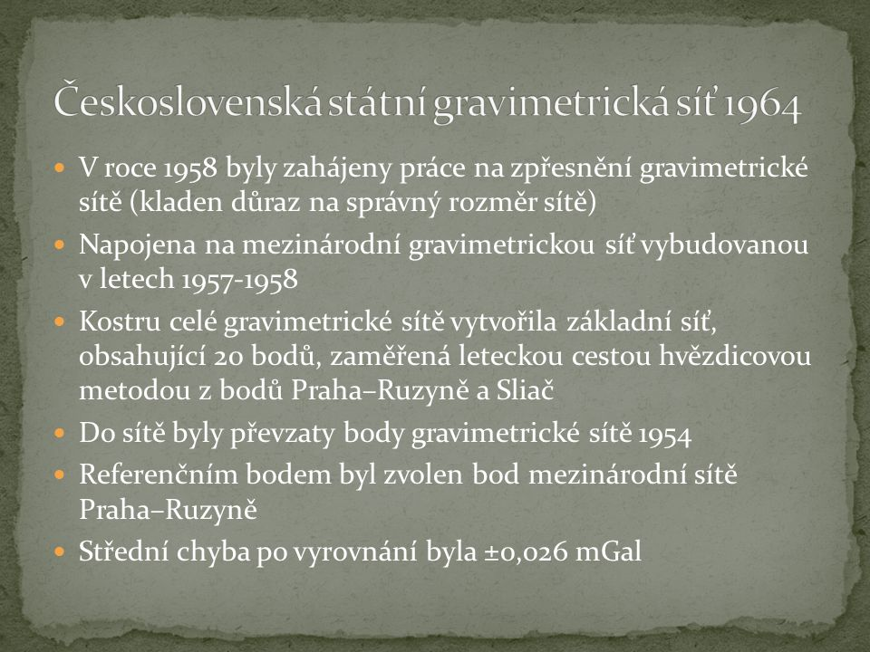 V letech Modernizace Československé gravimetrické sítě doplněná o nová měření Vzájemná spolupráce s Maďarskem Použita čtyřnásobná profilová metoda