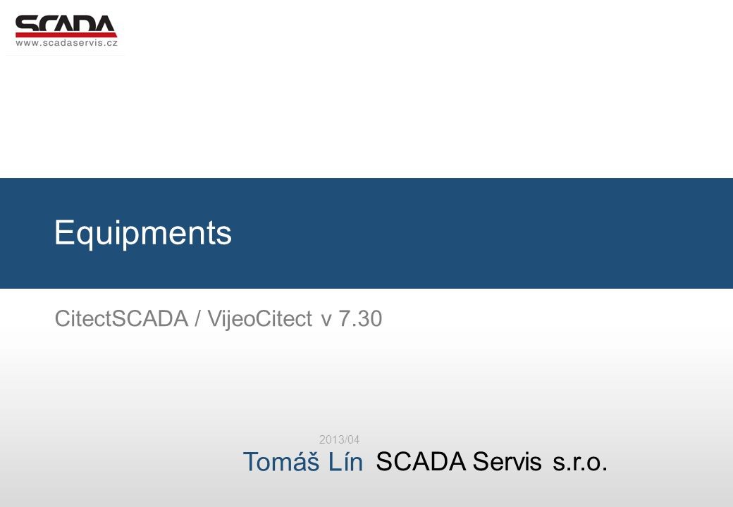 SCADA Servis s.r.o. Tomáš Lín Equipments 2013/04 CitectSCADA / VijeoCitect v 7.30