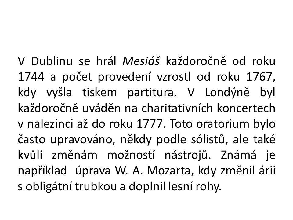 V Dublinu se hrál Mesiáš každoročně od roku 1744 a počet provedení vzrostl od roku 1767, kdy vyšla tiskem partitura.