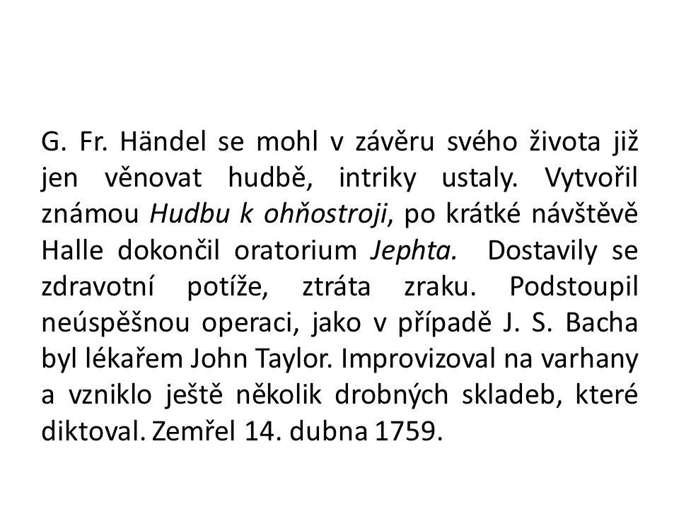 G. Fr. Händel se mohl v závěru svého života již jen věnovat hudbě, intriky ustaly.