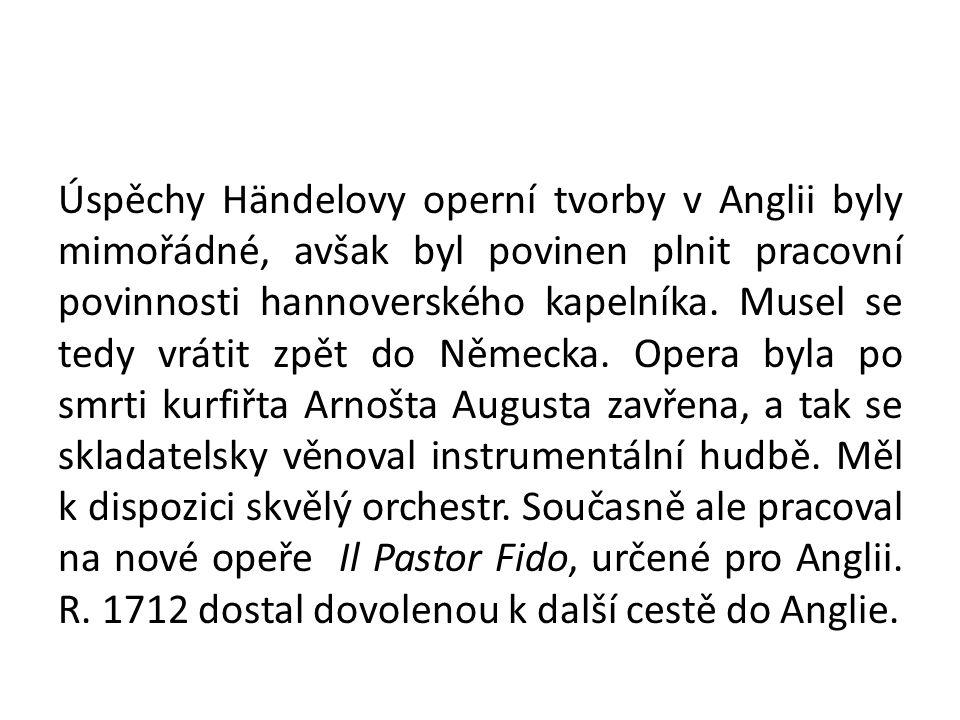Úspěchy Händelovy operní tvorby v Anglii byly mimořádné, avšak byl povinen plnit pracovní povinnosti hannoverského kapelníka.