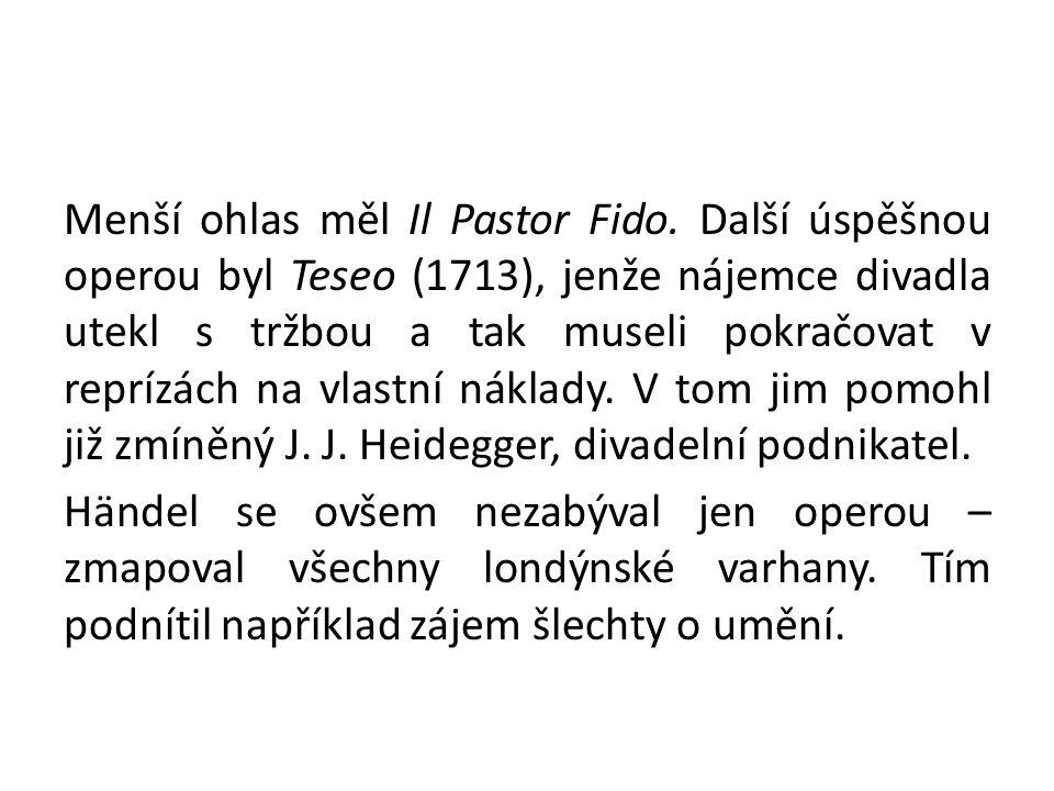 Menší ohlas měl Il Pastor Fido.