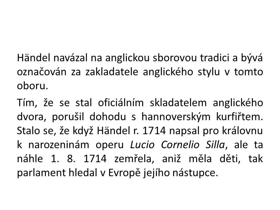 G.Fr. Händel se mohl v závěru svého života již jen věnovat hudbě, intriky ustaly.