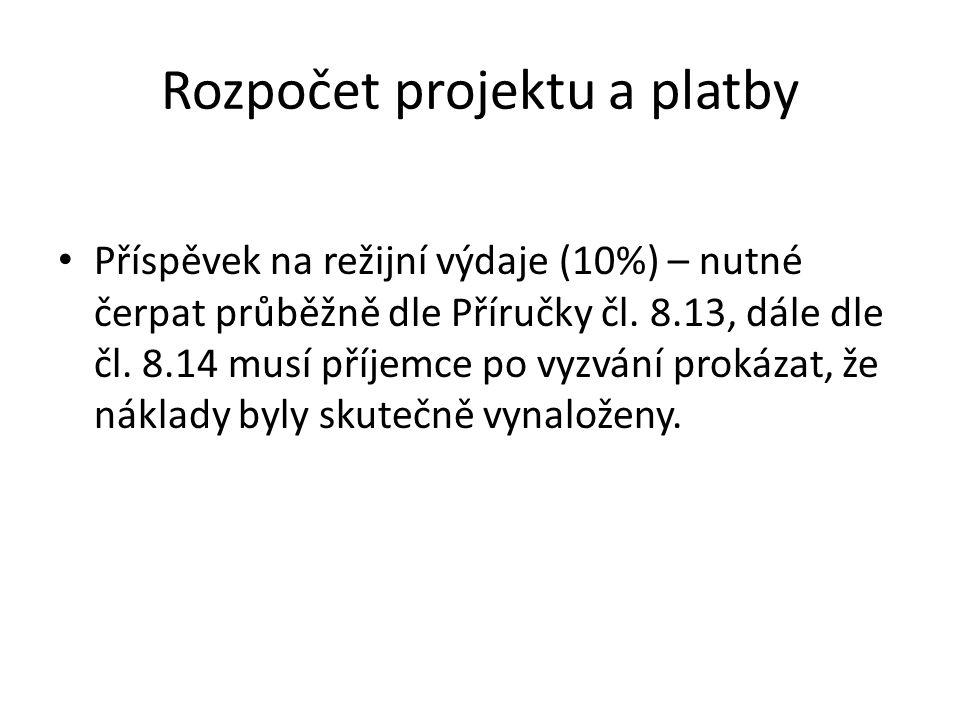 Rozpočet projektu a platby Příspěvek na režijní výdaje (10%) – nutné čerpat průběžně dle Příručky čl. 8.13, dále dle čl. 8.14 musí příjemce po vyzvání