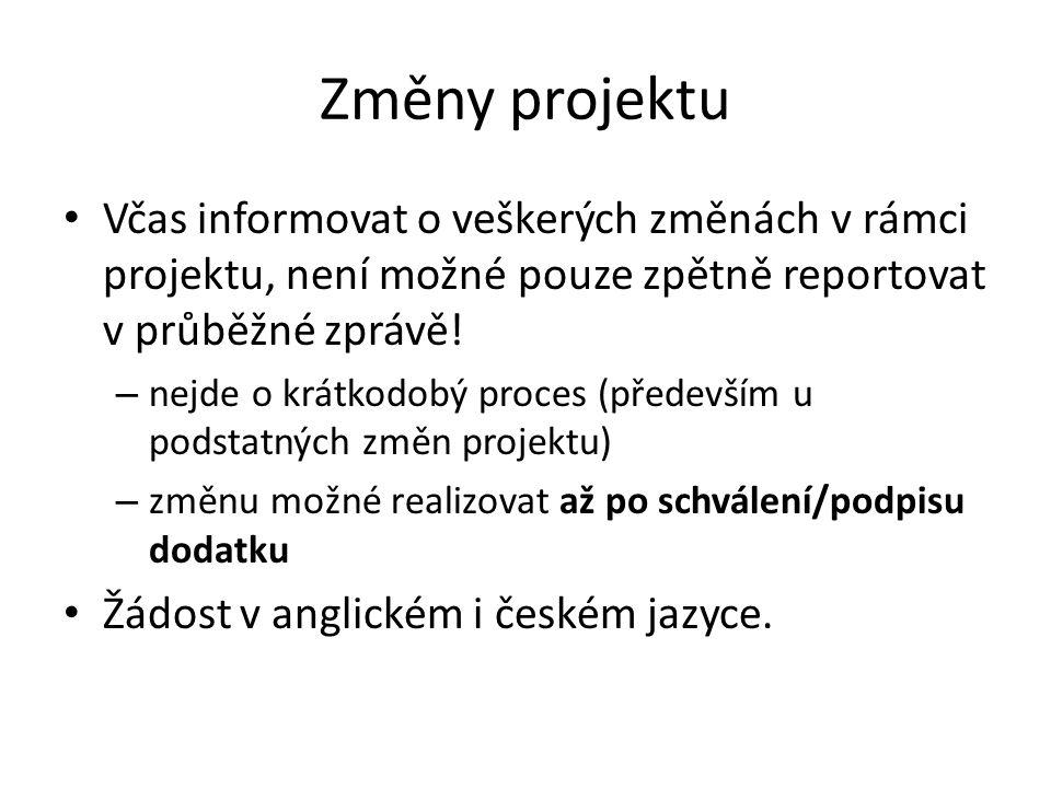Změny projektu Včas informovat o veškerých změnách v rámci projektu, není možné pouze zpětně reportovat v průběžné zprávě.