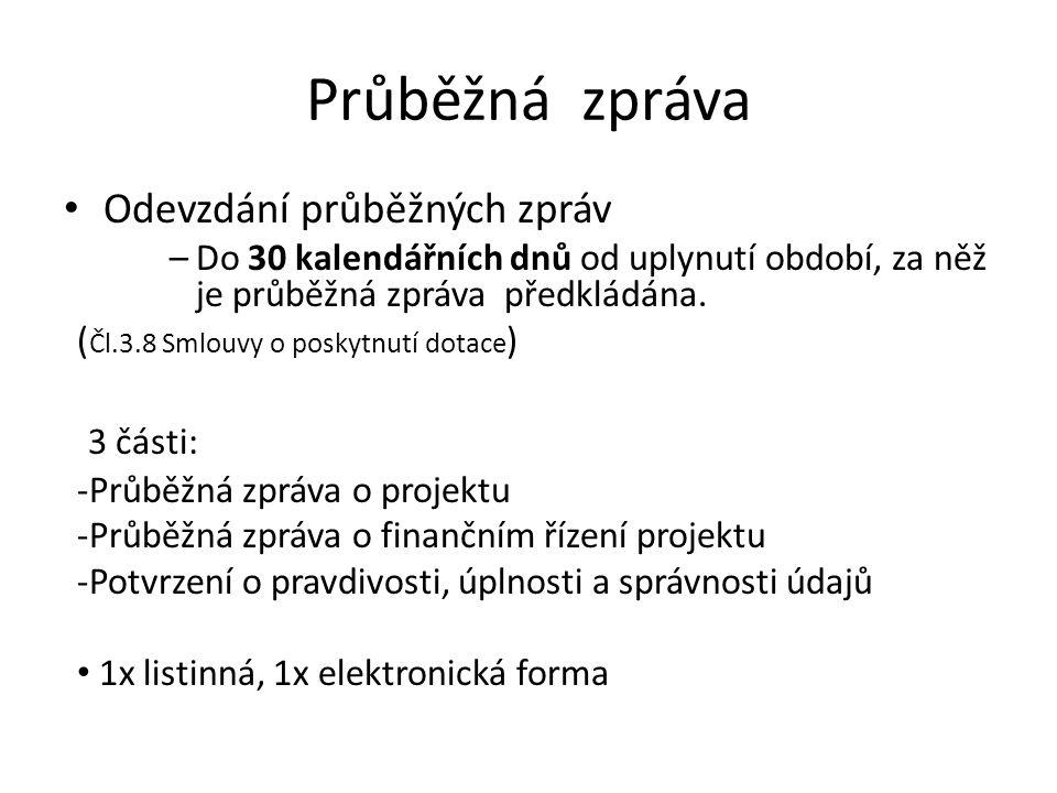Průběžná zpráva Odevzdání průběžných zpráv –Do 30 kalendářních dnů od uplynutí období, za něž je průběžná zpráva předkládána. ( Čl.3.8 Smlouvy o posky