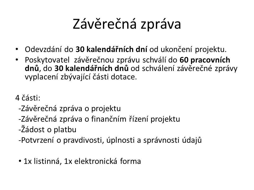 Závěrečná zpráva Odevzdání do 30 kalendářních dní od ukončení projektu. Poskytovatel závěrečnou zprávu schválí do 60 pracovních dnů, do 30 kalendářníc