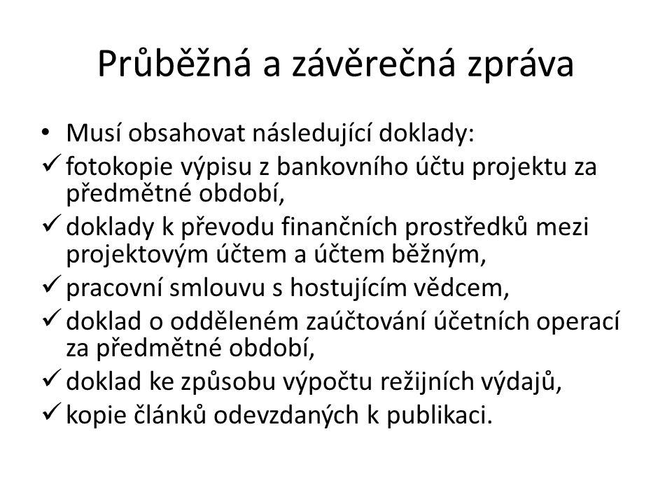 Průběžná a závěrečná zpráva Musí obsahovat následující doklady: fotokopie výpisu z bankovního účtu projektu za předmětné období, doklady k převodu fin